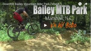 VIDEO: 'Downhill Bailey Mountain Bike Park (Vlog#7)' - Bike'n with Bobo
